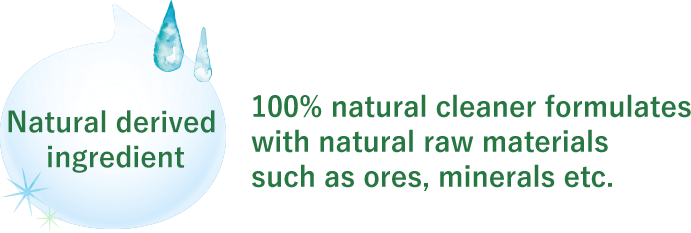 100% natural cleaner formulates with natural raw materials such as ores, minerals etc.